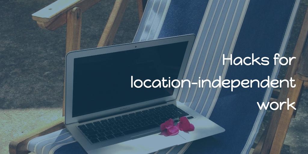 location independent work productivity hacks