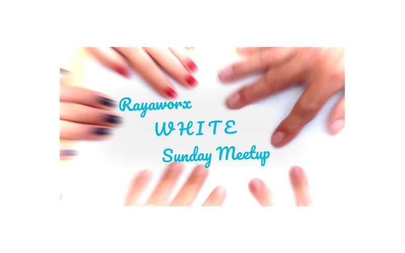 Rayaworx WHITE Sunday Meetup